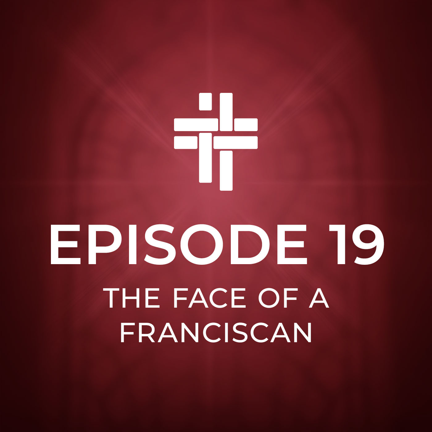 Peace Be With You Podcast Episode 19 The Face of a Franciscan