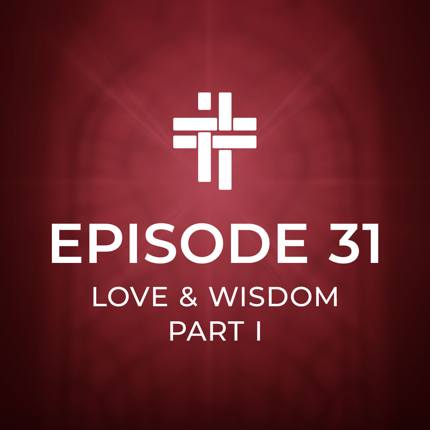 Peace Be With You Podcast Episode 31: Love and Wisdom Part I
